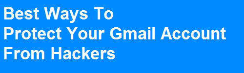 Keep Your Gmail Account Safe From Hackers